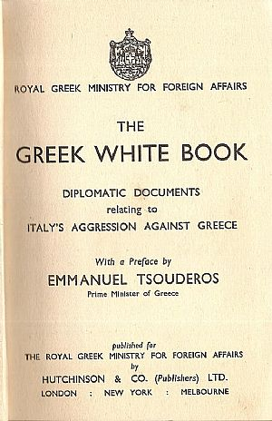 The Greek White Book. Diplomatic Documents relating to Italy?s Aggression against Greece. With a Preface by Emmanuel Tsouderos- Prime Minister o f Greece